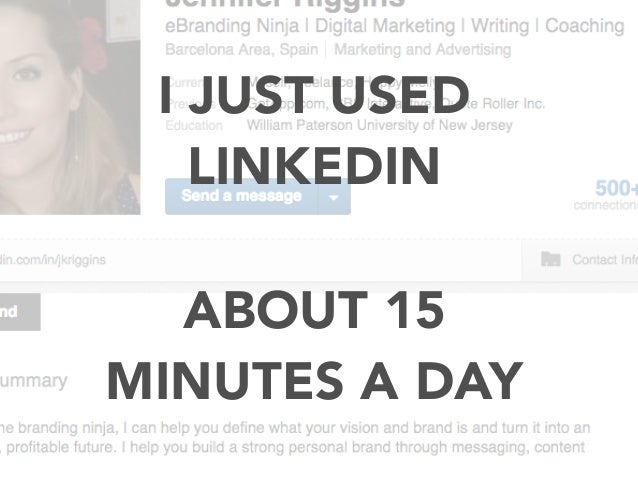 I JUST USED LINKEDIN ABOUT 15 MINUTES A DAY