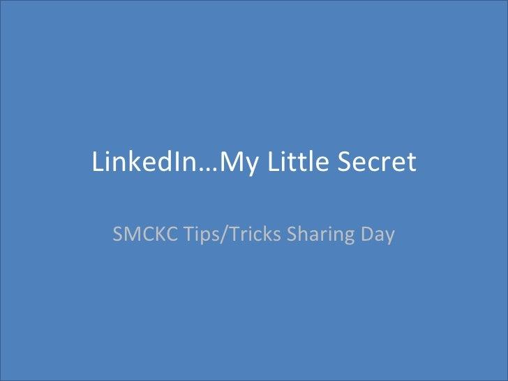 LinkedIn…My Little Secret SMCKC Tips/Tricks Sharing Day