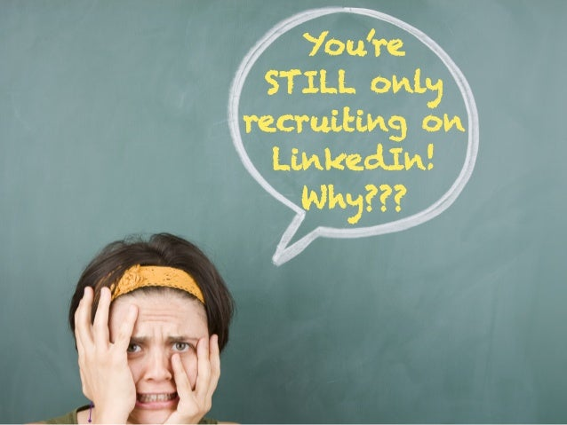 You're STILL only recruiting on LinkedIn! Why???