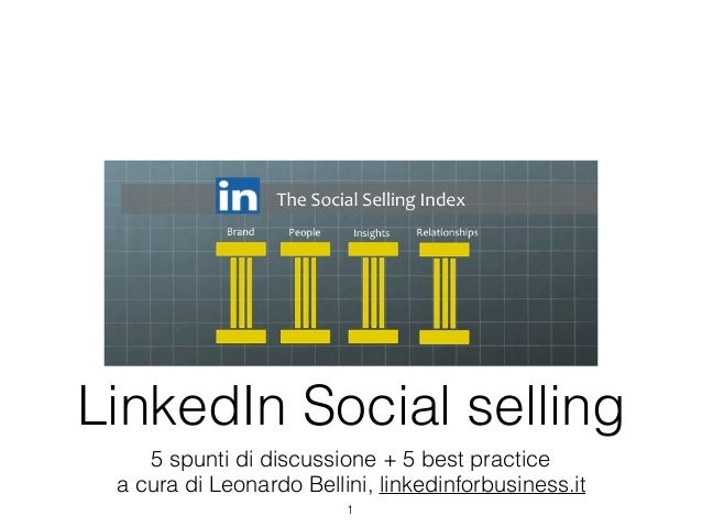 LinkedIn Social selling 5 spunti di discussione + 5 best practice a cura di Leonardo Bellini, linkedinforbusiness.it 1