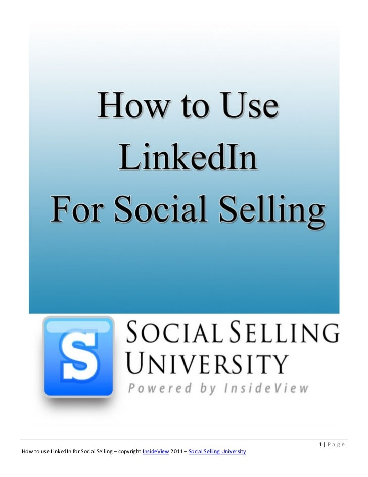 1|Pa g eHow to use LinkedIn for Social Selling – copyright InsideView 2011 – Social Selling University