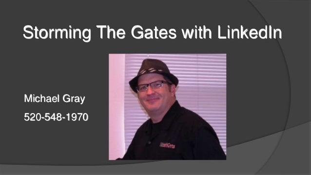 Storming The Gates with LinkedIn Michael Gray 520-548-1970