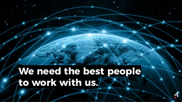 We need the best people to work with us.