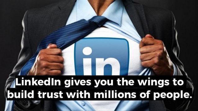 LinkedIn gives you the wings to build trust with millions of people.