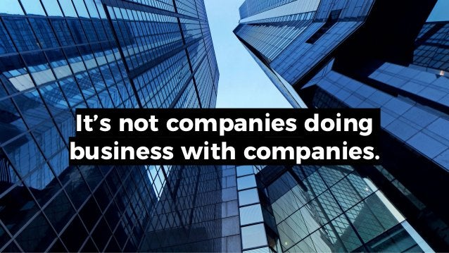It's not companies doing business with companies.