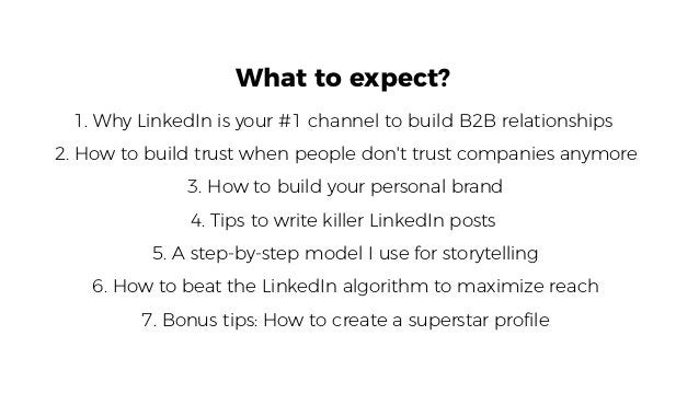 What to expect? 1. Why LinkedIn is your #1 channel to build B2B relationships 2. How to build trust when people don't trus...