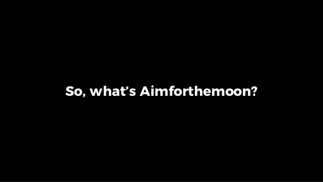 So, what's Aimforthemoon?