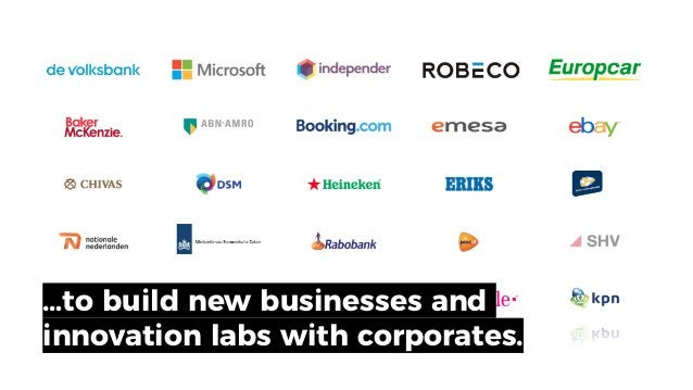 …to build new businesses and innovation labs with corporates.