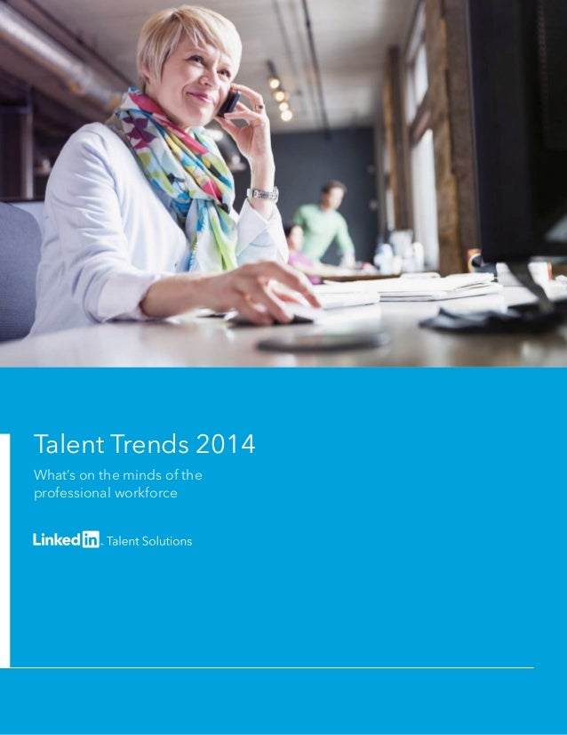 Talent Trends 2014 What's on the minds of the professional workforce