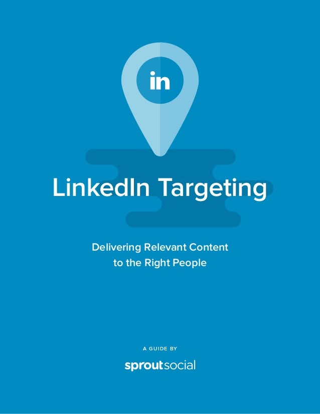 A GUIDE BY LinkedIn Targeting Delivering Relevant Content to the Right People