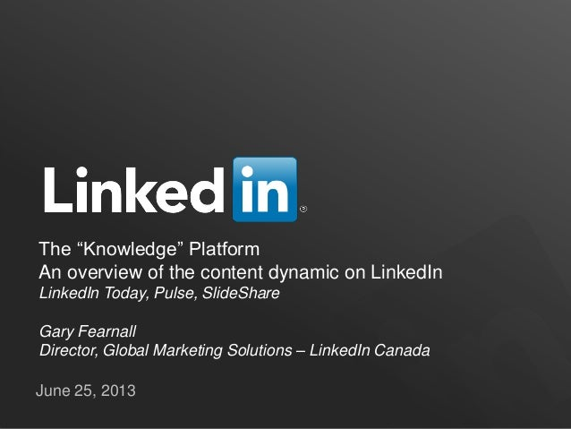 "The ""Knowledge"" PlatformAn overview of the content dynamic on LinkedInLinkedIn Today, Pulse, SlideShareGary FearnallDirect..."