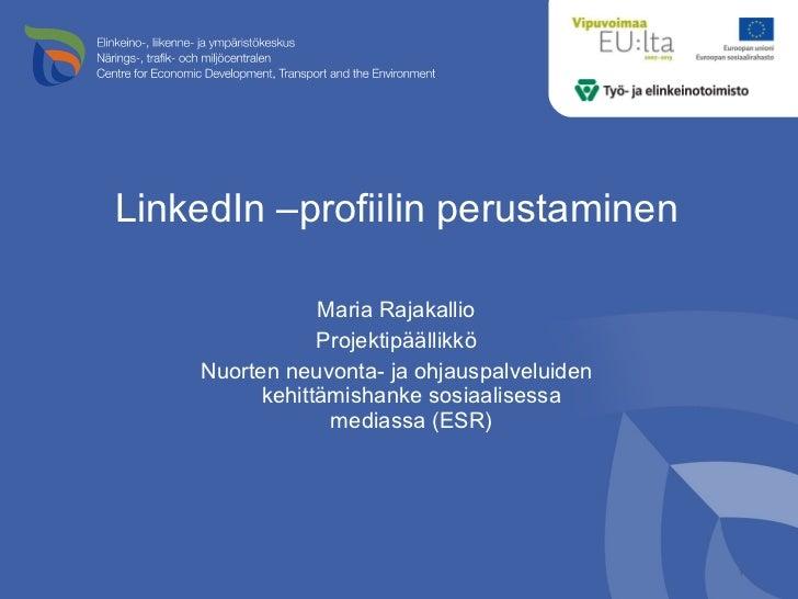 LinkedIn –profiilin perustaminen <ul><li>Maria Rajakallio </li></ul><ul><li>Projektipäällikkö </li></ul><ul><li>Nuorten ne...