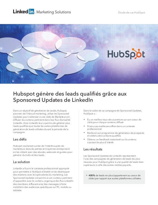 Étude de cas HubSpot  Hubspot génère des leads qualifiés grâce aux Sponsored Updates de LinkedIn Dans un objectif de génér...