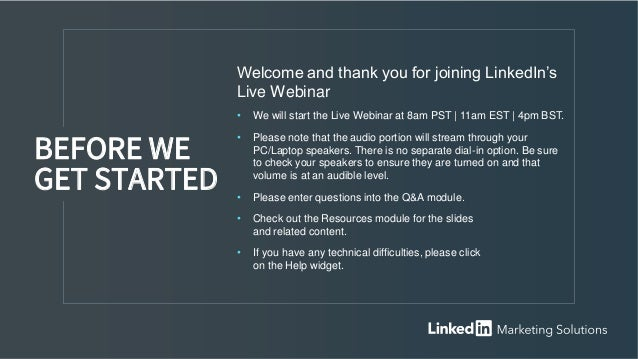 Welcome and thank you for joining LinkedIn's Live Webinar • We will start the Live Webinar at 8am PST   11am EST   4pm BST...