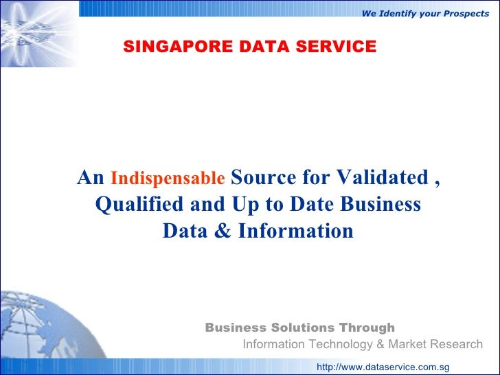 Information Technology & Market Research http://www.dataservice.com.sg Business Solutions Through SINGAPORE DATA SERVICE W...