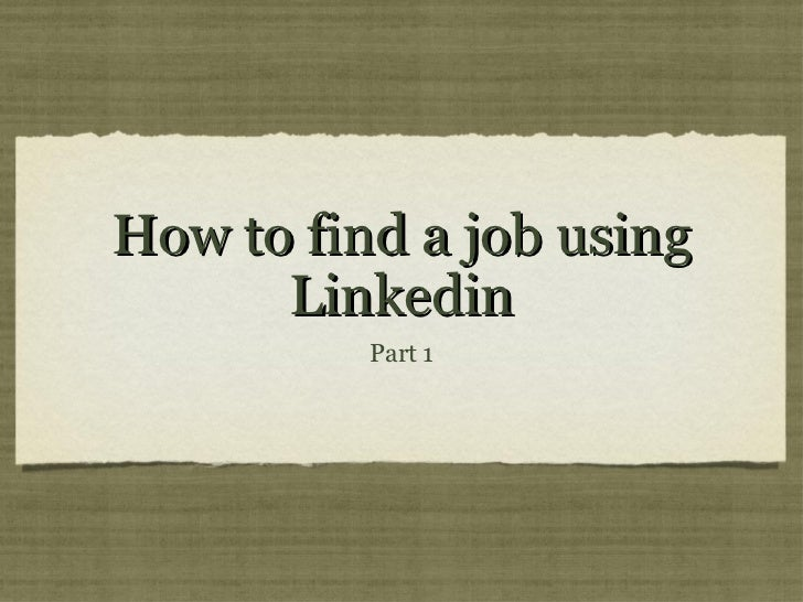 How to find a job using      Linkedin          Part 1
