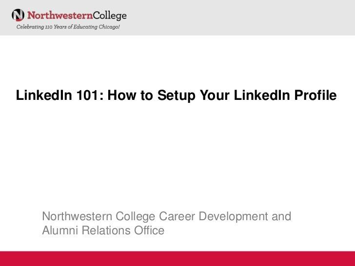 LinkedIn 101: How to Setup Your LinkedIn Profile   Northwestern College Career Development and   Alumni Relations Office