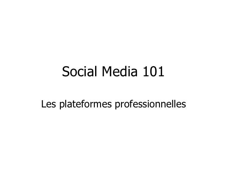 Social Media 101Les plateformes professionnelles