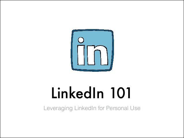 LinkedIn 101Leveraging LinkedIn for Personal Use