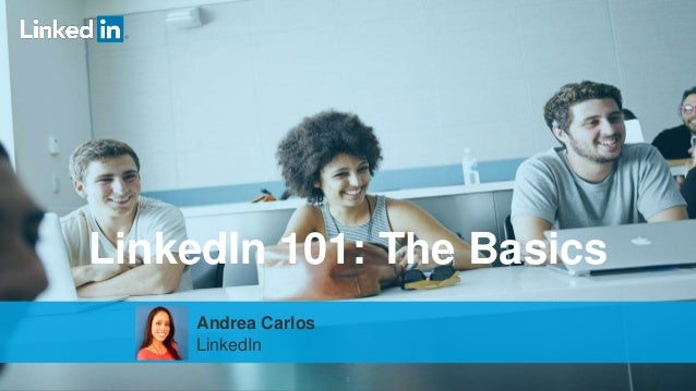 1 LinkedIn 101: The Basics Andrea Carlos LinkedIn