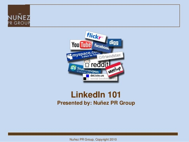 Nuñez PR Group, Copyright 2010 LinkedIn 101 Presented by: Nuñez PR Group