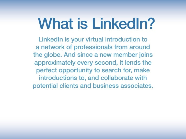 What is LinkedIn?    LinkedIn is your virtual introduction to  a network of professionals from around the globe. And since...