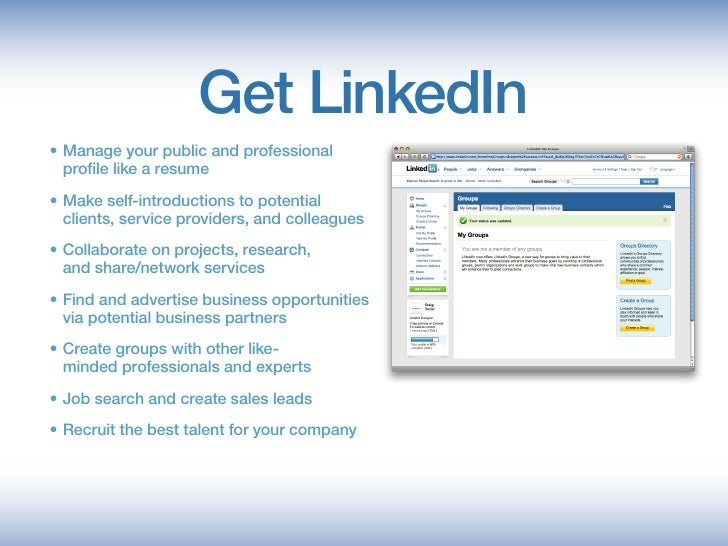 Get LinkedIn • Manage your public and professional    profile like a resume • Make self-introductions to potential    cl...