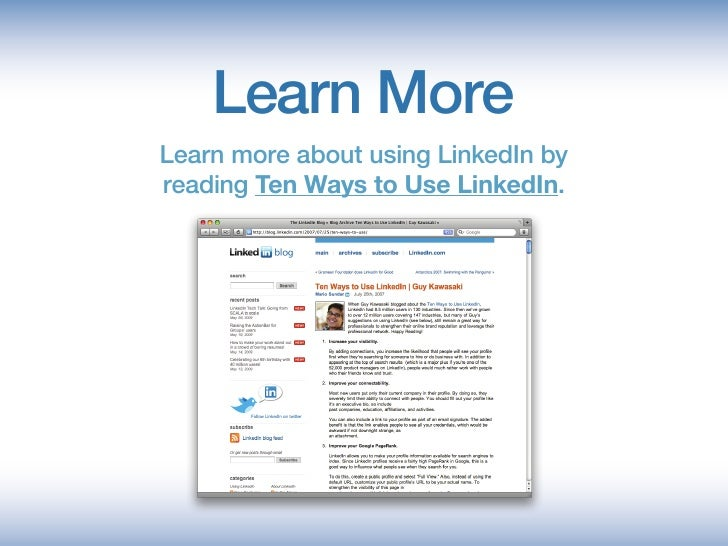 Learn More Learn more about using LinkedIn by reading Ten Ways to Use LinkedIn.