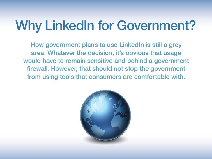 Why LinkedIn for Government?     How government plans to use LinkedIn is still a grey     area. Whatever the decision, it'...
