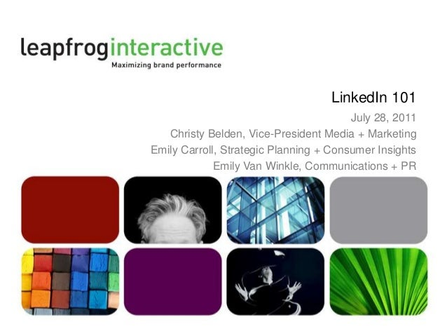 LinkedIn 101 July 28, 2011 Christy Belden, Vice-President Media + Marketing Emily Carroll, Strategic Planning + Consumer I...