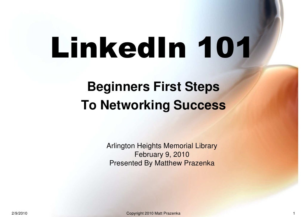 LinkedIn 101              Beginners First Steps             To Networking Success                  Arlington Heights Memor...