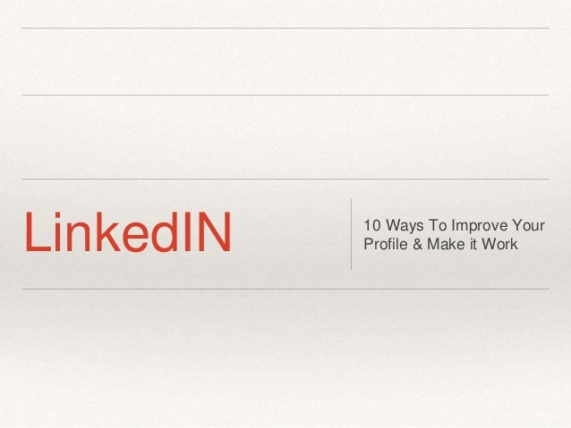 LinkedIN 10 Ways To Improve Your  Profile & Make it Work