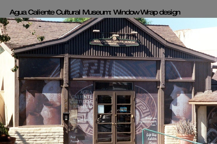Agua Caliente Cultural Museum: Window Wrap design