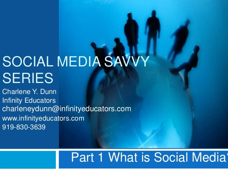 SOCIAL MEDIA SAVVYSERIESCharlene Y. DunnInfinity Educatorscharleneydunn@infinityeducators.comwww.infinityeducators.com919-...