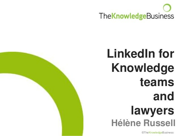 LinkedIn for Knowledge      teams        and    lawyersHélène Russell      ©TheKnowledgeBusiness