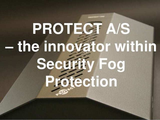 www.Protect.DK PROTECT A/S – the innovator within Security Fog Protection