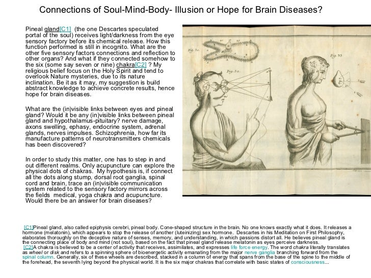 Connections of Soul-Mind-Body- Illusion or Hope for Brain Diseases? Pineal gland[C1] (the one Descartes speculated portal ...