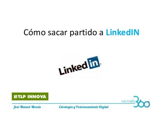 Cómo sacar partido a LinkedIN José Manuel Mencía Estrategia y Posicionamiento Digital