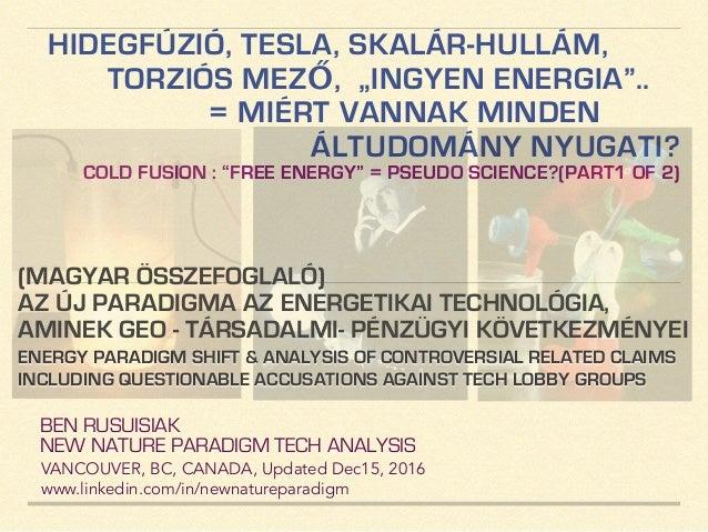 2b7d150f6a Hidegfúzió, Tesla, Skalár-Hullám, Torziós Mező, Ingyen Energia.. = Miért  Vannak Minden Áltudomány Nyugati? (magyar összefoglaló)/ Cold fusion,  Tesla, ...