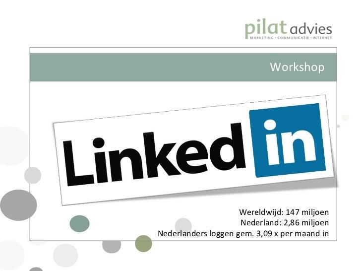 Workshop  Wereldwijd: 147 miljoen Nederland: 2,86 miljoen Nederlanders loggen gem. 3,09 x per maand in