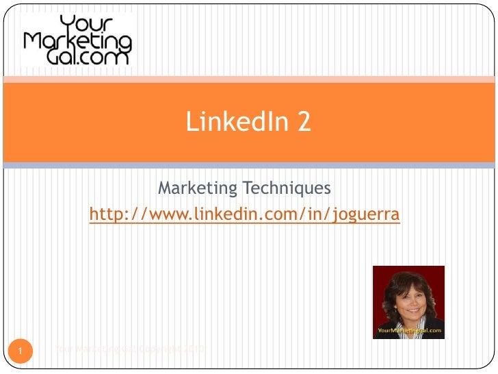 Marketing Techniques<br />http://www.linkedin.com/in/joguerra<br />Your Marketing Gal Copyright 2010<br />1<br />LinkedIn ...