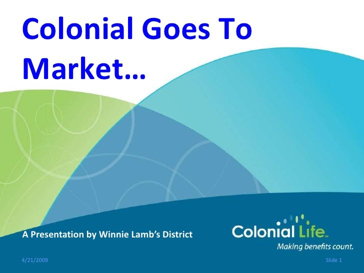 Colonial Goes To Market…    A Presentation by Winnie Lamb's District  4/21/2009                                  Slide 1