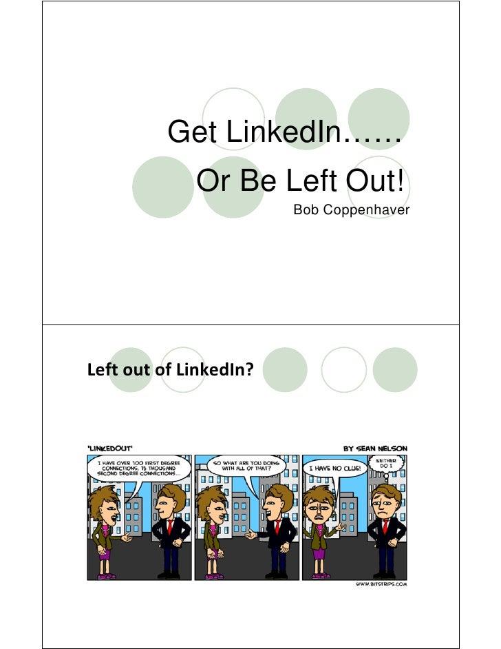 Get LinkedIn……              Or Be Left Out!                         Bob Coppenhaver     LeftoutofLinkedIn?
