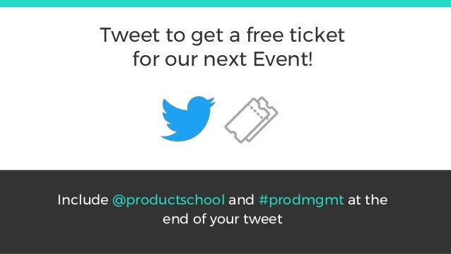 Include @productschool and #prodmgmt at the end of your tweet Tweet to get a free ticket for our next Event!