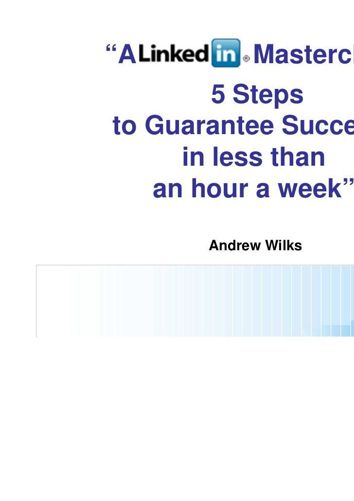 """A          Masterclass        5 Stepsto Guarantee Success,     in less than   an hour a week""       Andrew Wilks"