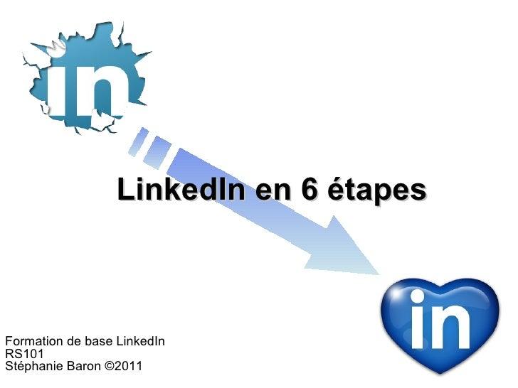 LinkedIn en 6 étapesFormation de base LinkedInRS101Stéphanie Baron ©2011