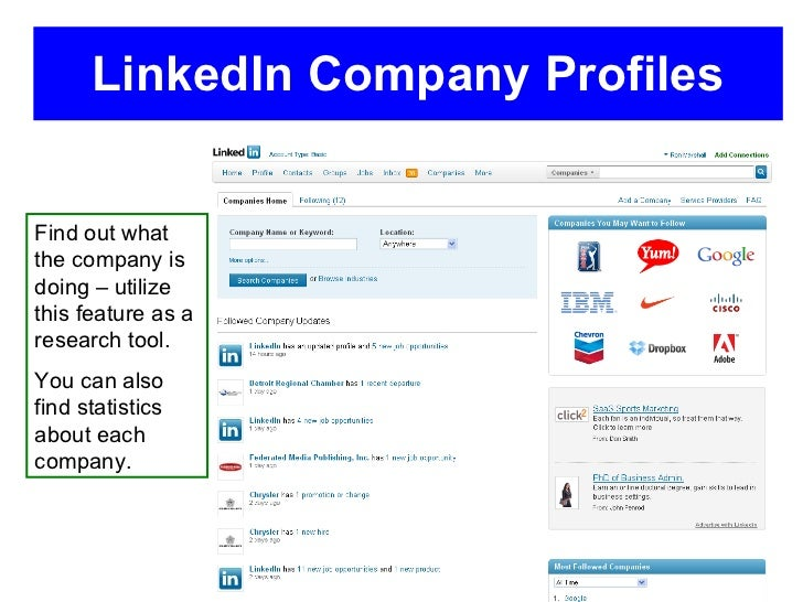 LinkedIn Company Profiles Find out what the company is doing – utilize this feature as a research tool.  You can also find...