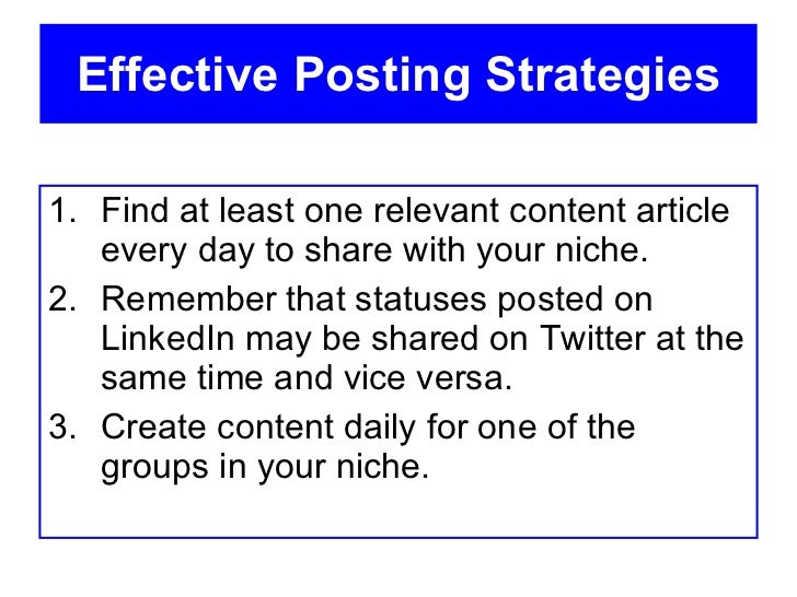 Effective Posting Strategies <ul><li>Find at least one relevant content article every day to share with your niche. </li><...