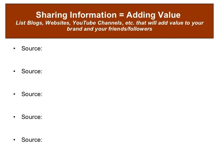 Sharing Information = Adding Value   List Blogs, Websites, YouTube Channels, etc. that will add value to your brand and yo...
