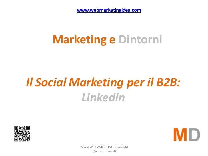 www.webmarketingidea.com     Marketing e DintorniIl Social Marketing per il B2B:           Linkedin           WWW.WEBMARKE...